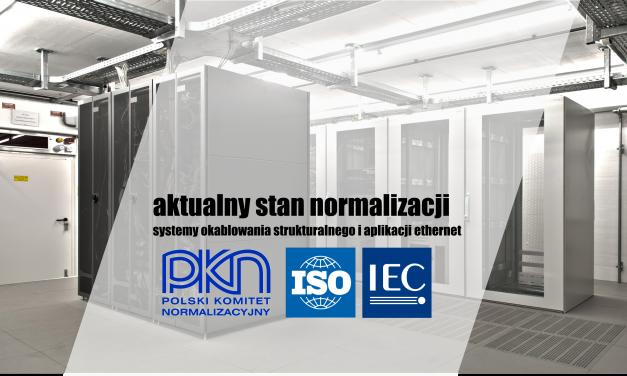 Normalizacja okablowania strukturalnego i aplikacji Ethernet – stan na 1Q2017